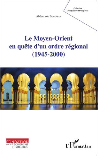 Couverture Le Moyen-Orient en quête d'un ordre régional (1945-2000)