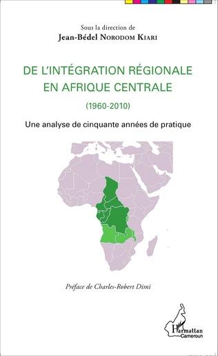 Couverture De l'intégration régionale en Afrique centrale (1960-2010)
