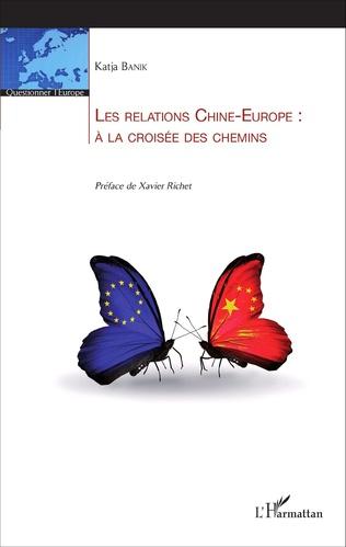 Couverture Les relations Chine-Europe : à la croisée des chemins