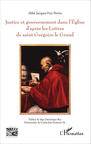 Couverture Justice et gouvernement dans l'Eglise d'après les Lettres de saint Grégoire le Grand