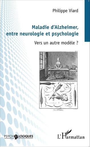 Couverture Maladie d'Alzheimer, entre neurologie et psychologie