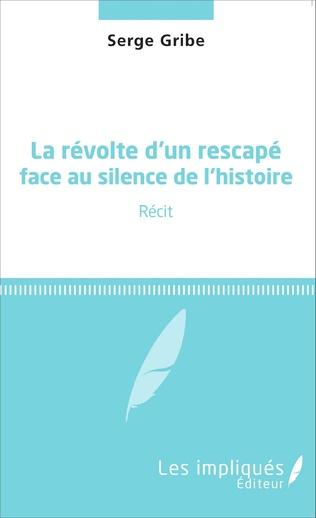 Couverture La révolte d'un rescapé face au silence de l'histoire