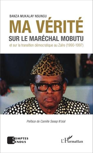 Couverture Ma vérité sur le maréchal Mobutu et sur la transition démocratique au Zaïre (1990-1997)