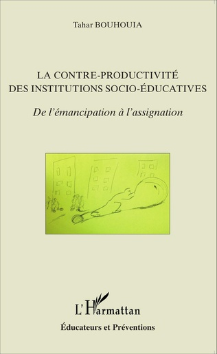 Couverture La contre-productivité des institutions socio-éducatives