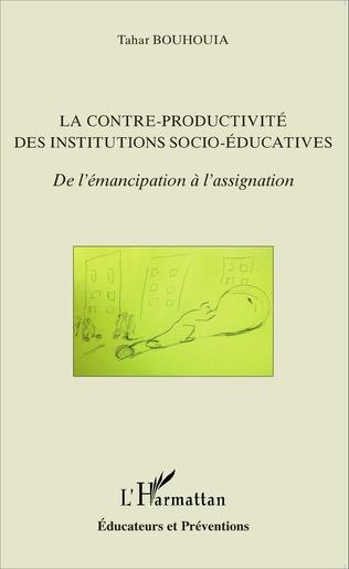 Couverture La contre-productivité des institutions socio-éducatives