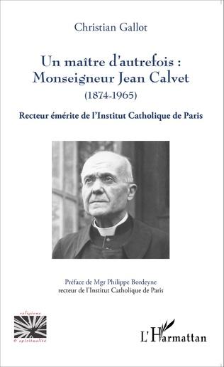 Couverture Un maître d'autrefois : Monseigneur Jean Calvet (1874-1965)