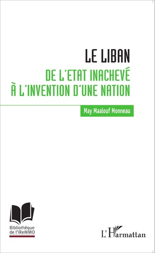 Couverture Le Liban : de l'Etat inachevé à l'invention d'une nation
