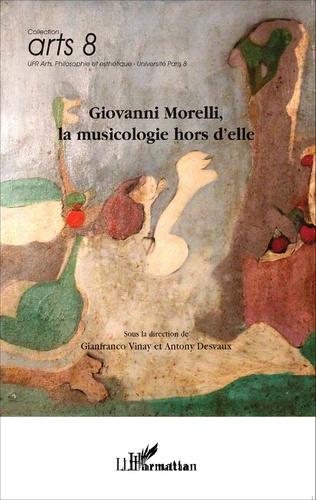 Couverture Giovanni Morelli, la musicologie hors d'elle