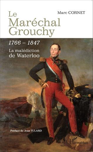 Couverture Le Maréchal Grouchy 1766-1847