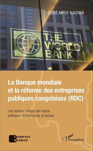 Couverture La Banque mondiale et la réforme des entreprises publiques congolaises (RDC)