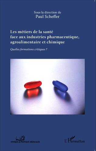 Couverture Les métiers de la santé face aux industries pharmaceutique, agroalimentaire et chimique
