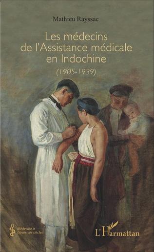 Couverture Les médecins de l'Assistance médicale en Indochine (1905-1939)