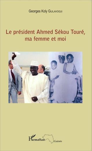 Couverture Le président Ahmed Sékou Touré, ma femme et moi