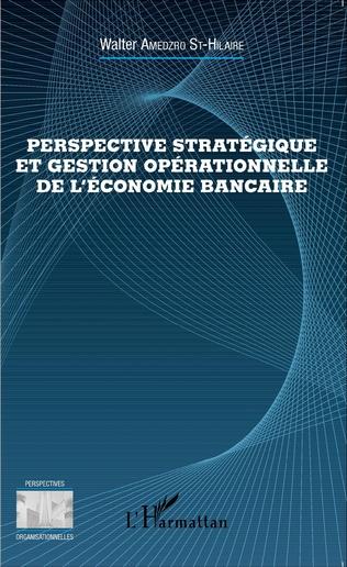 Couverture Perspective stratégique et gestion opérationnelle de l'économie bancaire