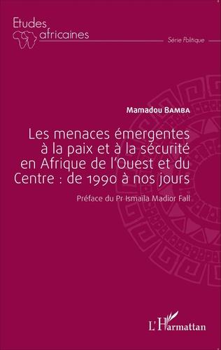 Couverture Les menaces émergentes à la paix et à la sécurité en Afrique de l'Ouest et du Centre : de 1990 à nos jours