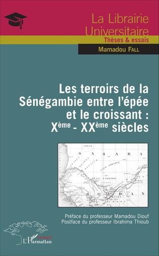 Couverture Les terroirs de la Sénégambie entre l'épée et le croissant : Xème - XXème siècles