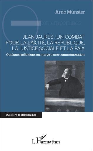 Couverture Jean Jaurès : un combat pour la laïcité, la République, la justice sociale et la paix