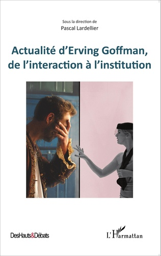 Couverture Actualité d'Erving Goffman, de l'interaction à l'institution