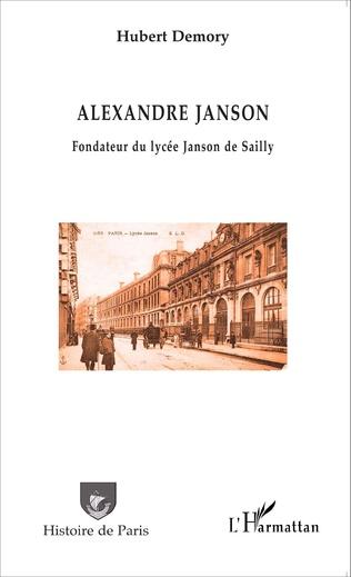 Couverture Alexandre Janson. Fondateur du lycée Janson de Sailly