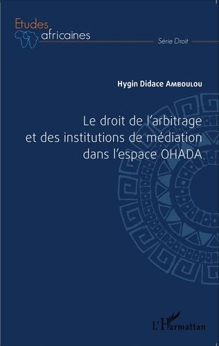 Couverture Le droit de l'arbitrage et des institutions de médiation dans l'espace OHADA