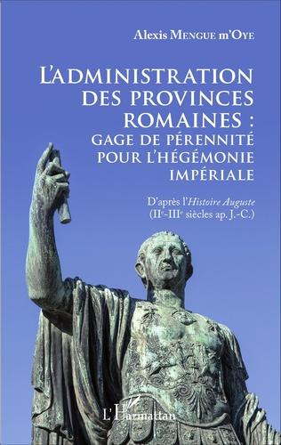 Couverture L'administration des provinces romaines : gage de pérénnité pour l'hégémonie impériale