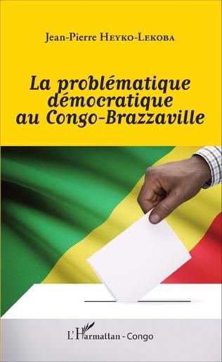 Couverture La problématique démocratique au Congo-Brazzaville
