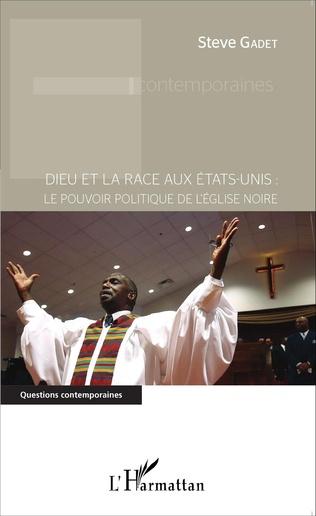 Couverture Dieu et la race aux États-Unis : le pouvoir politique de l'Église noire