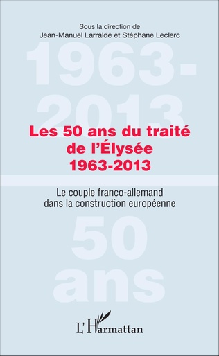 Couverture Les 50 ans du traité de l'Élysée 1963-2013