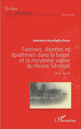 Couverture Famines, disettes et épidémies dans la Basse et la Moyenne Vallée du fleuve Sénégal