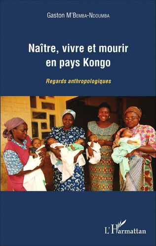 Couverture Naître, vivre et mourir en pays Kongo