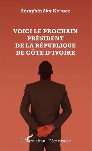 Couverture Voici le prochain président  de la République de Côte d'Ivoire