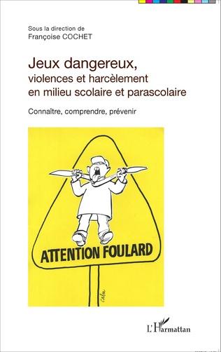 Couverture Jeux dangereux, violences et harcèlement en milieu scolaire et parascolaire