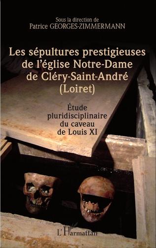 Couverture Les sépultures prestigieuses de l'église Notre-Dame de Cléry-saint-André (Loiret)