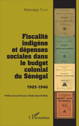Couverture Fiscalité indigène et dépenses sociales dans le budget colonial du Sénégal