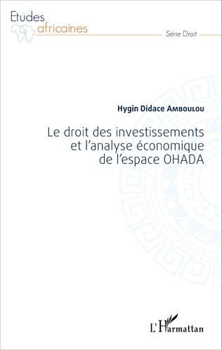 Couverture Le droit des investissements et l'analyse économique de l'espace OHADA