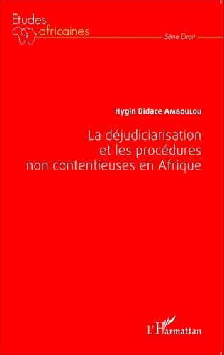 Couverture La déjudiciarisation et les procédures non contentieuses en Afrique