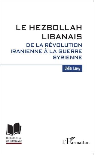 Couverture Le Hezbollah libanais. De la révolution iranienne à la guerre syrienne
