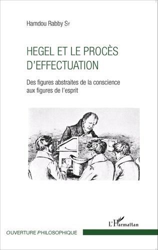 Couverture Hegel et le procès d'effectuation