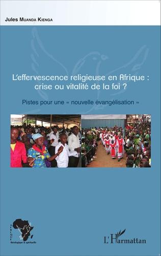 Couverture L'effervescence religieuse en Afrique : crise ou vitalité de la foi ?