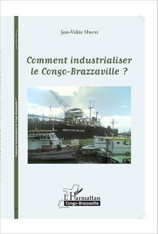 Couverture Comment industrialiser le Congo-Brazzaville ?