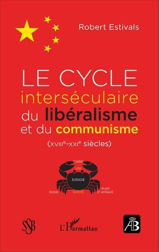 Couverture Le cycle interséculaire du libéralisme et du communisme (XVIIIe-XXIe siècles)