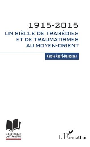 Couverture 1915-2015. Un siècle de tragédies et de traumatismes au Moyen-Orient