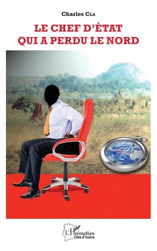 Couverture Le chef de l'état qui a perdu le Nord de la Côte d'Ivoire