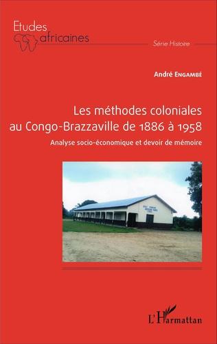 Couverture Les méthodes coloniales au Congo-Brazzaville de 1886 à 1958