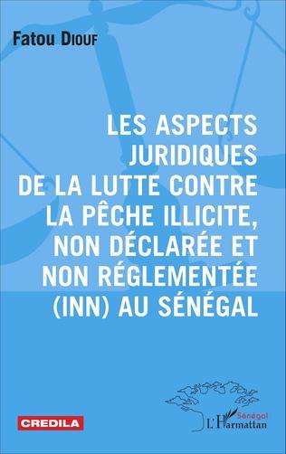 Couverture Les aspects juridiques de la lutte contre la pêche illicite, non déclarée et non réglementée (INN) au Sénégal