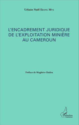 Couverture L'encadrement juridique de l'exploitation minière au Cameroun