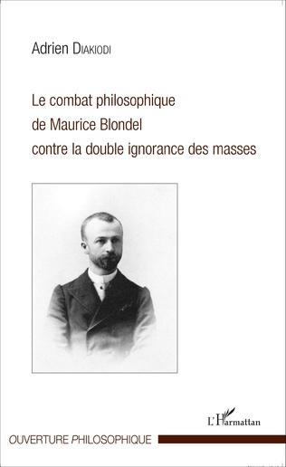 Couverture Le combat philosophique de Maurice Blondel contre la double ignorance des masses