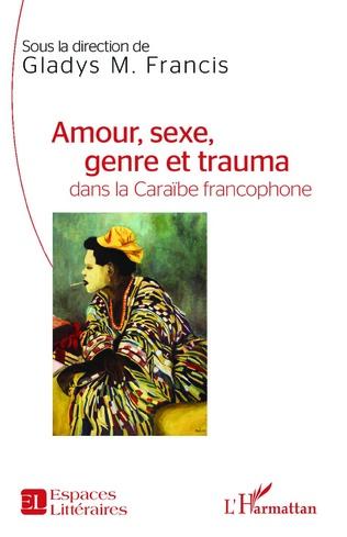 Couverture Amour, sexe, genre et trauma dans la Caraïbe francophone