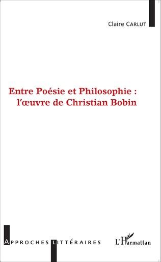 Couverture Entre Poésie et Philosophie : l'oeuvre de Christian Bobin