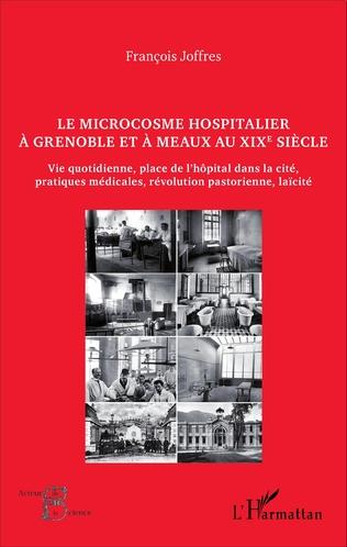 Couverture Le microcosme hospitalier à Grenoble et à Meaux au XIXe siècle